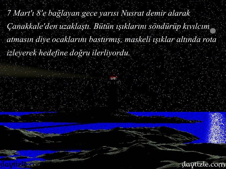 Nazmi Bey, ertesi gün Nusrat mayın gemisi komutanlığı yapacak olan Tophaneli Yüzbaşı Hakkı yı buldu.