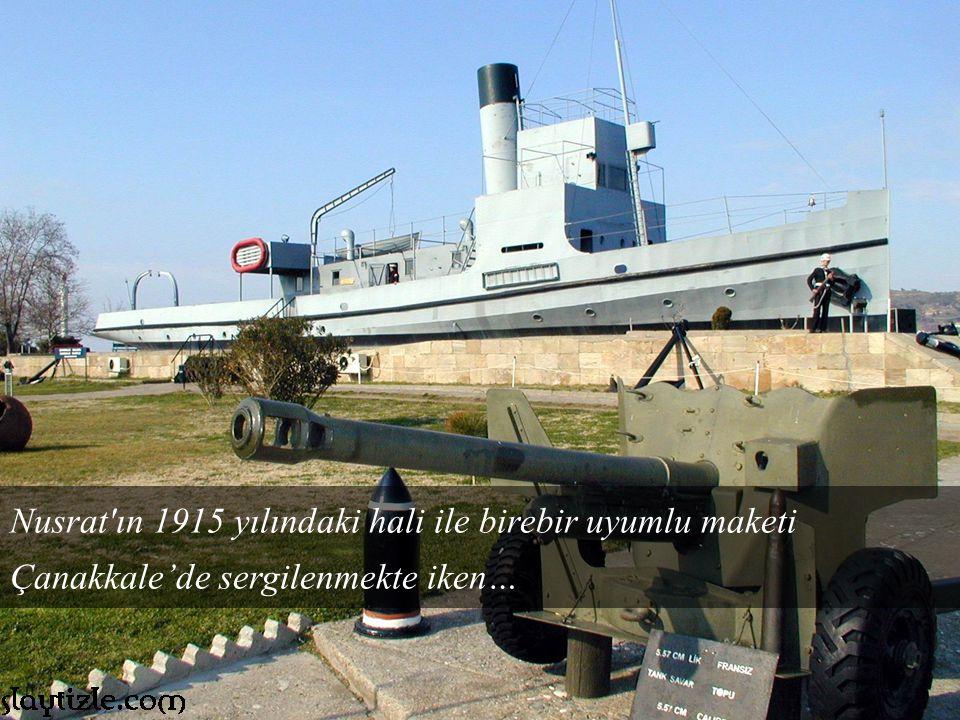 Nusrat ın 7–8 Mart gecesi bir şehit vermek uğruna yaptığı iş ve Türk topçusunun başarısı, bir vatanın selametini sağlamış ve düşmandonanmasının Marmara ya bayraklarını dalgalandırarak girmesine izin vermemişti