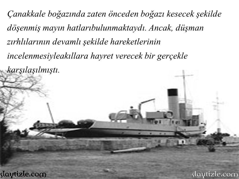 Nusrat Mayın Gemisi 3 Eylül 1914'te Çanakkale'ye gelmişti. Almanya'da özel şekilde mayın dökme gemisi olarak inşa edilmiş bu tekne dar alanlarda kolay