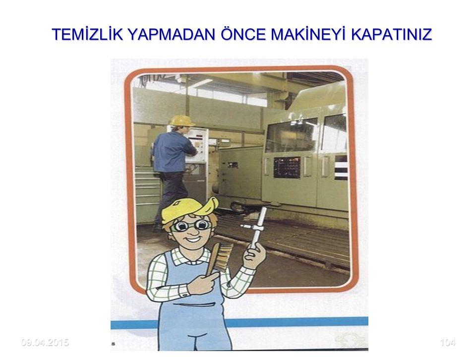 09.04.2015DETAM104 TEMİZLİK YAPMADAN ÖNCE MAKİNEYİ KAPATINIZ