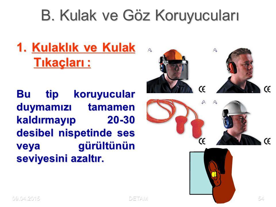 09.04.2015DETAM54 B. Kulak ve Göz Koruyucuları 1. Kulaklık ve Kulak Tıkaçları : Bu tip koruyucular duymamızı tamamen kaldırmayıp 20-30 desibel nispeti