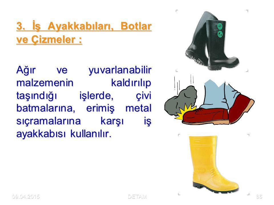 09.04.2015DETAM86 3. İş Ayakkabıları, Botlar ve Çizmeler : Ağır ve yuvarlanabilir malzemenin kaldırılıp taşındığı işlerde, çivi batmalarına, erimiş me