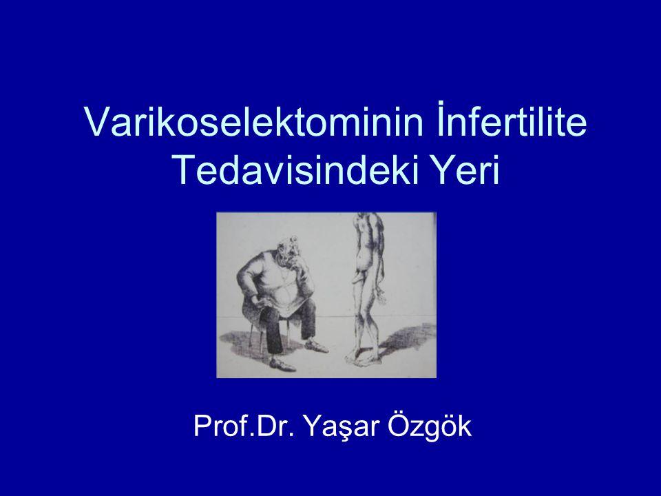 Varikoselektominin İnfertilite Tedavisindeki Yeri Prof.Dr. Yaşar Özgök