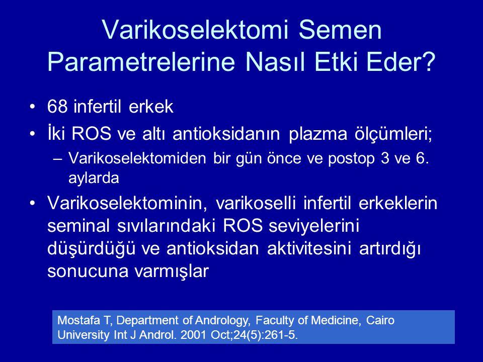 Varikoselektomi Semen Parametrelerine Nasıl Etki Eder? 68 infertil erkek İki ROS ve altı antioksidanın plazma ölçümleri; –Varikoselektomiden bir gün ö