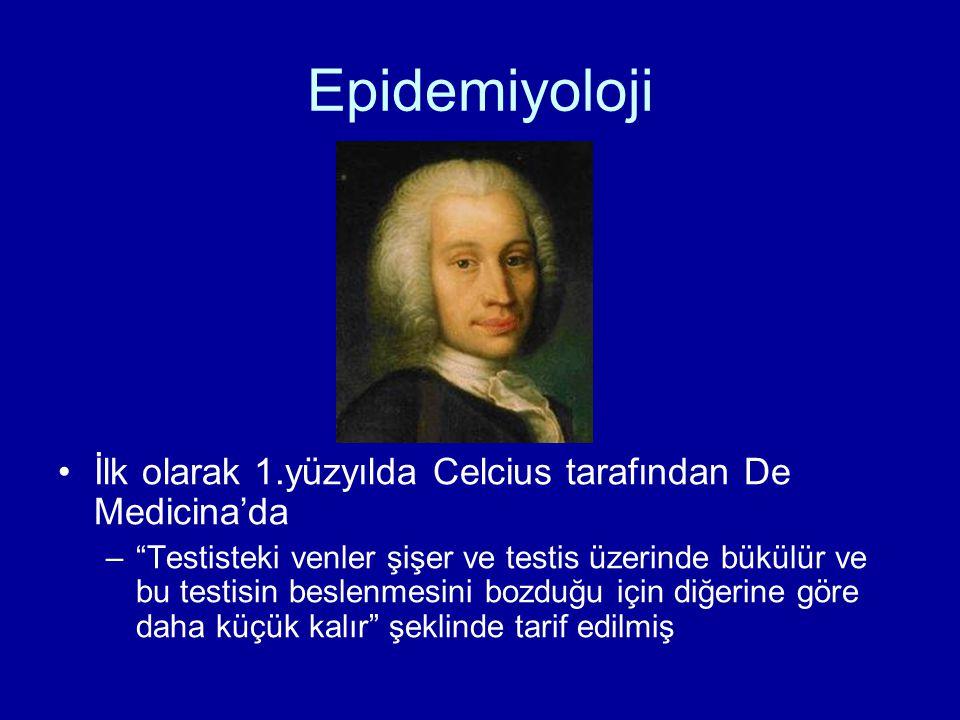 """Epidemiyoloji İlk olarak 1.yüzyılda Celcius tarafından De Medicina'da –""""Testisteki venler şişer ve testis üzerinde bükülür ve bu testisin beslenmesini"""