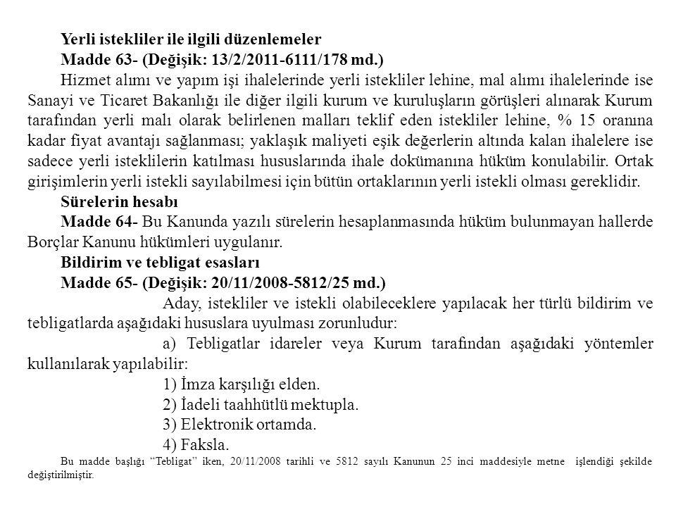 Yerli istekliler ile ilgili düzenlemeler Madde 63- (Değişik: 13/2/2011-6111/178 md.) Hizmet alımı ve yapım işi ihalelerinde yerli istekliler lehine, m