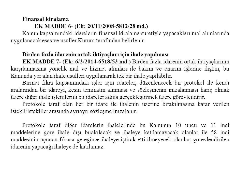 Finansal kiralama EK MADDE 6- (Ek: 20/11/2008-5812/28 md.) Kanun kapsamındaki idarelerin finansal kiralama suretiyle yapacakları mal alımlarında uygul