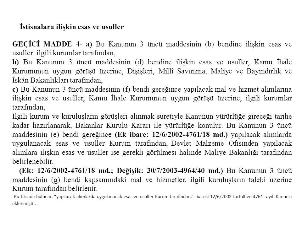 İstisnalara ilişkin esas ve usuller GEÇİCİ MADDE 4- a) Bu Kanunun 3 üncü maddesinin (b) bendine ilişkin esas ve usuller ilgili kurumlar tarafından, b)