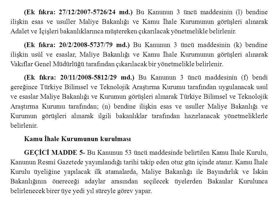 (Ek fıkra: 27/12/2007-5726/24 md.) Bu Kanunun 3 üncü maddesinin (l) bendine ilişkin esas ve usuller Maliye Bakanlığı ve Kamu İhale Kurumunun görüşleri
