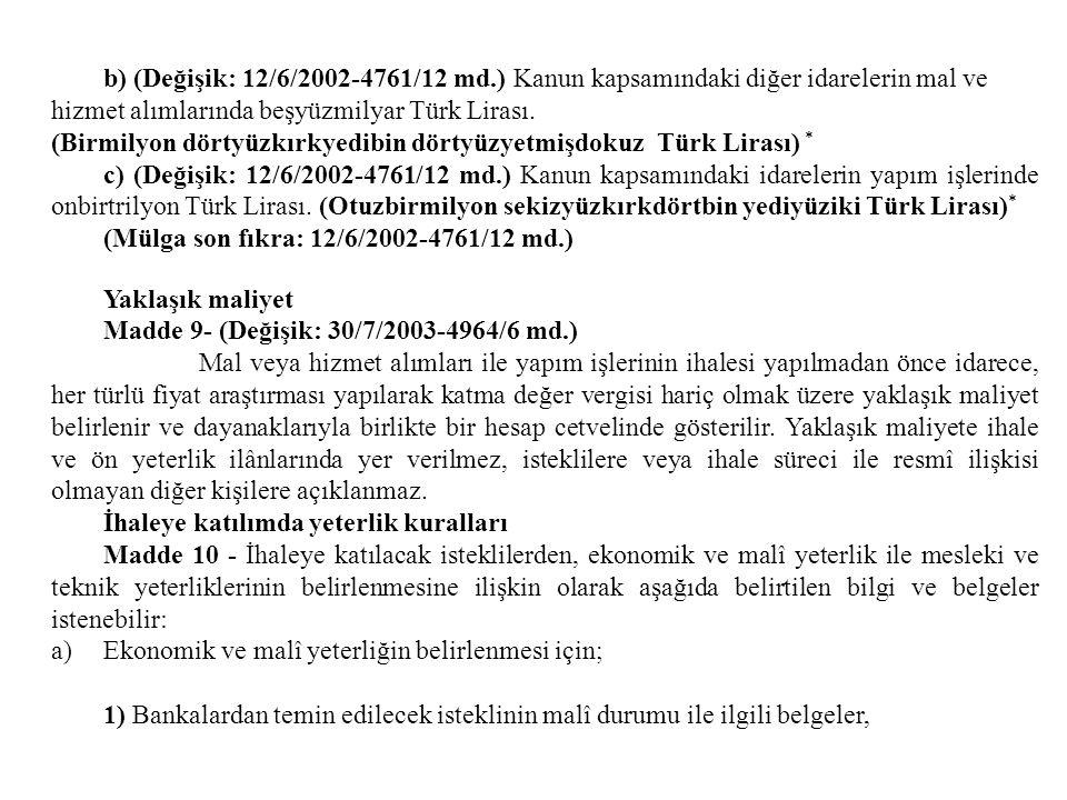 b) (Değişik: 12/6/2002-4761/12 md.) Kanun kapsamındaki diğer idarelerin mal ve hizmet alımlarında beşyüzmilyar Türk Lirası. (Birmilyon dörtyüzkırkyedi