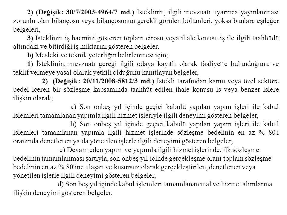 2) (Değişik: 30/7/2003-4964/7 md.) İsteklinin, ilgili mevzuatı uyarınca yayınlanması zorunlu olan bilançosu veya bilançosunun gerekli görülen bölümler
