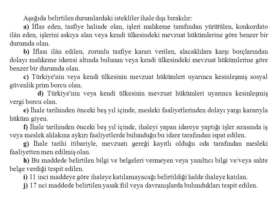 Aşağıda belirtilen durumlardaki istekliler ihale dışı bırakılır: a) İflas eden, tasfiye halinde olan, işleri mahkeme tarafından yürütülen, konkordato
