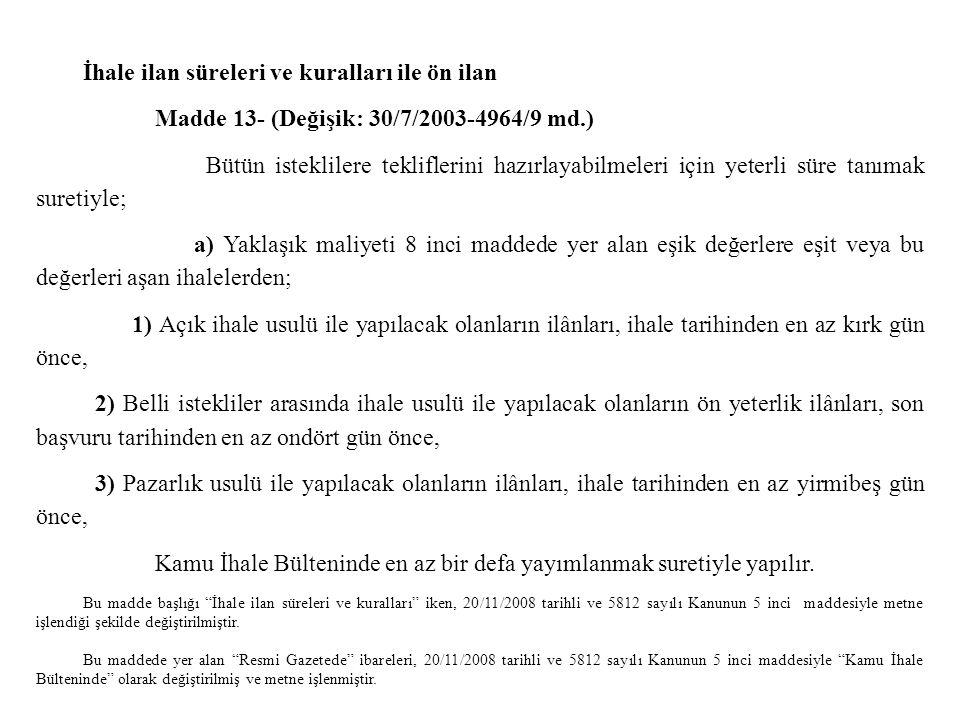 İhale ilan süreleri ve kuralları ile ön ilan Madde 13- (Değişik: 30/7/2003-4964/9 md.) Bütün isteklilere tekliflerini hazırlayabilmeleri için yeterli
