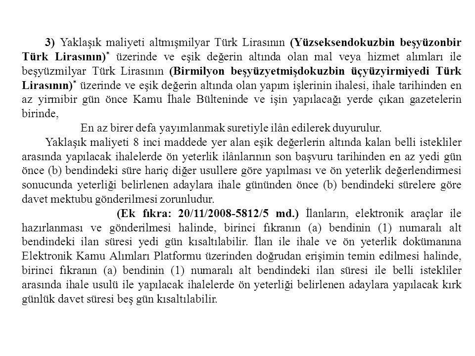 3) Yaklaşık maliyeti altmışmilyar Türk Lirasının (Yüzseksendokuzbin beşyüzonbir Türk Lirasının) * üzerinde ve eşik değerin altında olan mal veya hizme