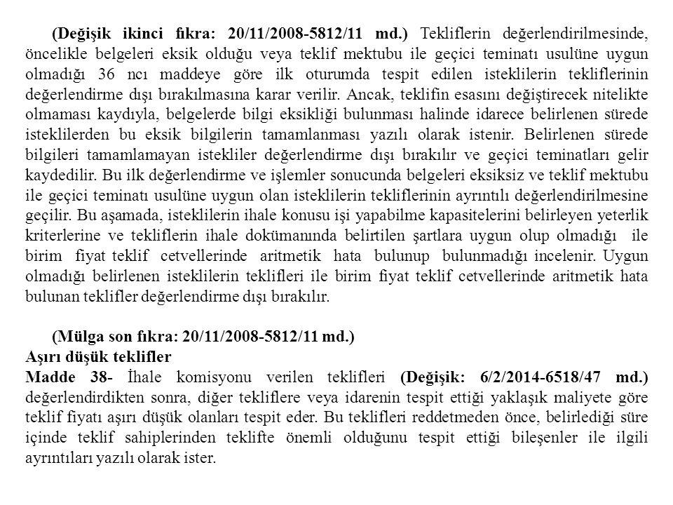 (Değişik ikinci fıkra: 20/11/2008-5812/11 md.) Tekliflerin değerlendirilmesinde, öncelikle belgeleri eksik olduğu veya teklif mektubu ile geçici temin