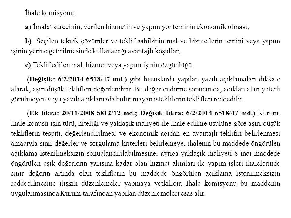 İhale komisyonu; a) İmalat sürecinin, verilen hizmetin ve yapım yönteminin ekonomik olması, b) Seçilen teknik çözümler ve teklif sahibinin mal ve hizm