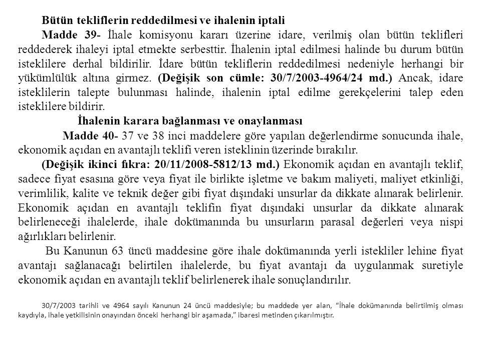 Bütün tekliflerin reddedilmesi ve ihalenin iptali Madde 39- İhale komisyonu kararı üzerine idare, verilmiş olan bütün teklifleri reddederek ihaleyi ip