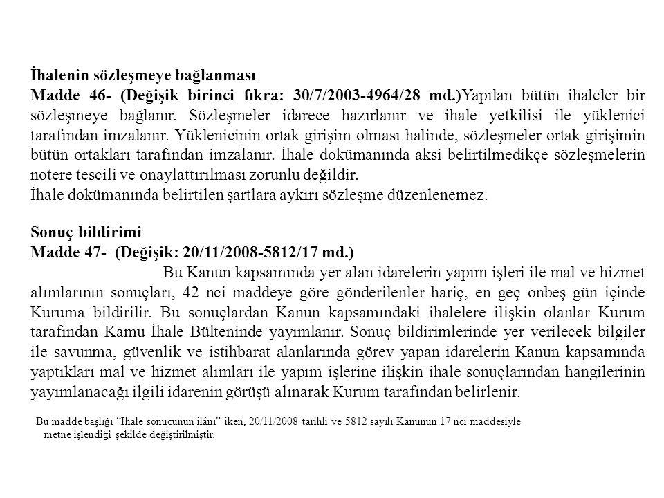 İhalenin sözleşmeye bağlanması Madde 46- (Değişik birinci fıkra: 30/7/2003-4964/28 md.)Yapılan bütün ihaleler bir sözleşmeye bağlanır. Sözleşmeler ida