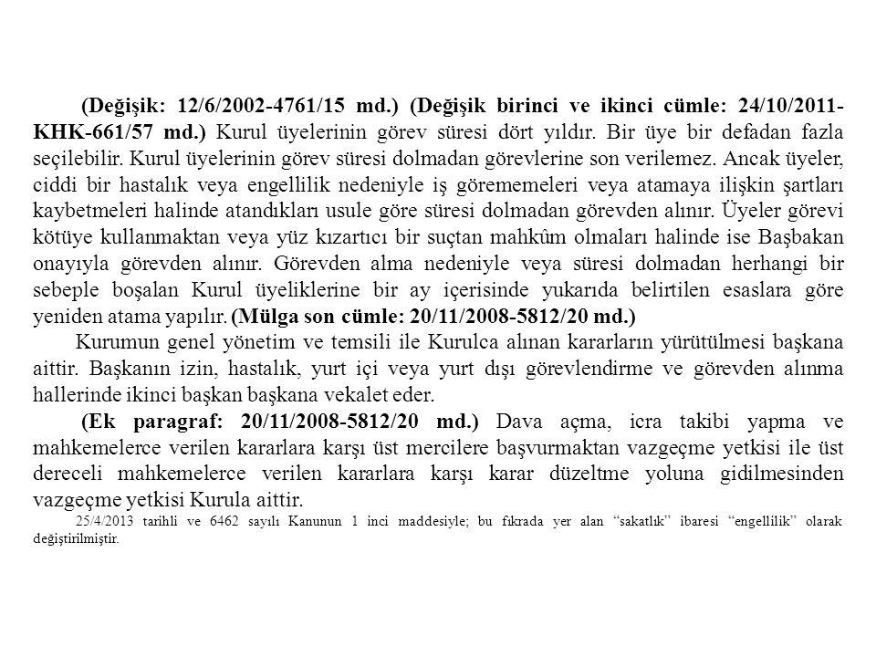 (Değişik: 12/6/2002-4761/15 md.) (Değişik birinci ve ikinci cümle: 24/10/2011- KHK-661/57 md.) Kurul üyelerinin görev süresi dört yıldır. Bir üye bir