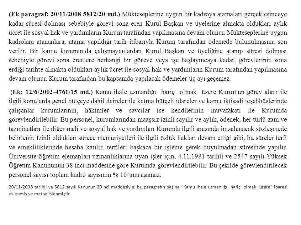 (Ek paragraf: 20/11/2008-5812/20 md.) Mükteseplerine uygun bir kadroya atamaları gerçekleşinceye kadar süresi dolması sebebiyle görevi sona eren Kurul