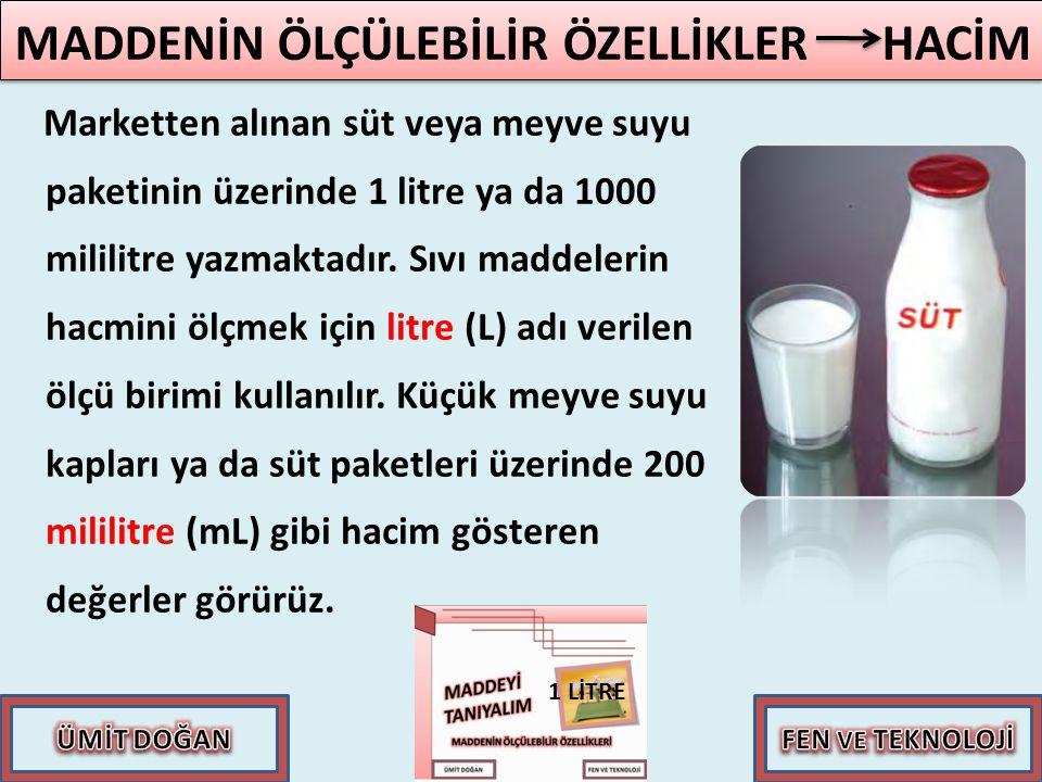 Marketten alınan süt veya meyve suyu paketinin üzerinde 1 litre ya da 1000 mililitre yazmaktadır. Sıvı maddelerin hacmini ölçmek için litre (L) adı ve