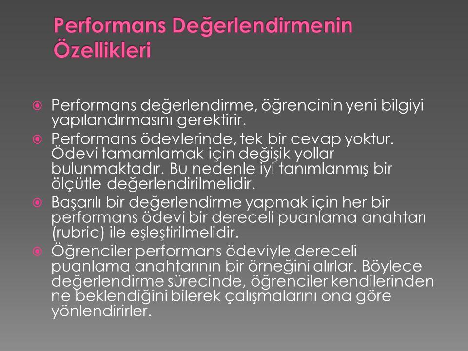  Performans değerlendirme, öğrencinin yeni bilgiyi yapılandırmasını gerektirir.