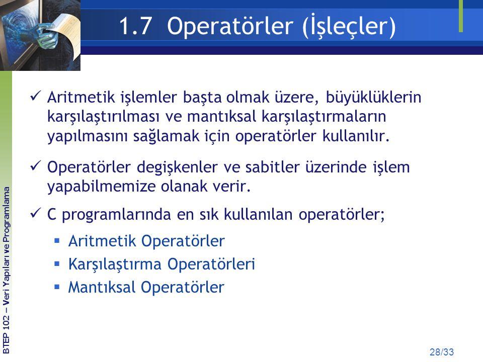 1.7 Operatörler (İşleçler) Aritmetik işlemler başta olmak üzere, büyüklüklerin karşılaştırılması ve mantıksal karşılaştırmaların yapılmasını sağlamak için operatörler kullanılır.