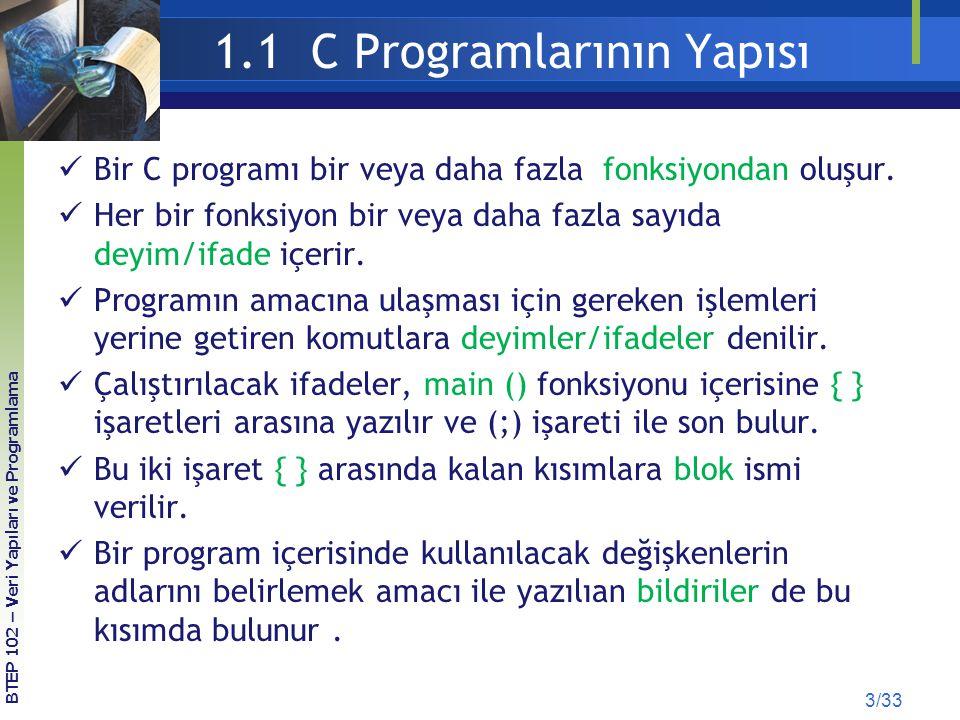 1.1 C Programlarının Yapısı Bir C programı bir veya daha fazla fonksiyondan oluşur. Her bir fonksiyon bir veya daha fazla sayıda deyim/ifade içerir. P