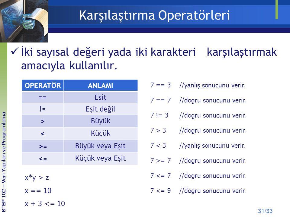 Karşılaştırma Operatörleri İki sayısal değeri yada iki karakteri karşılaştırmak amacıyla kullanılır. 31/33 OPERATÖRANLAMI ==Eşit !=Eşit değil > Büyük