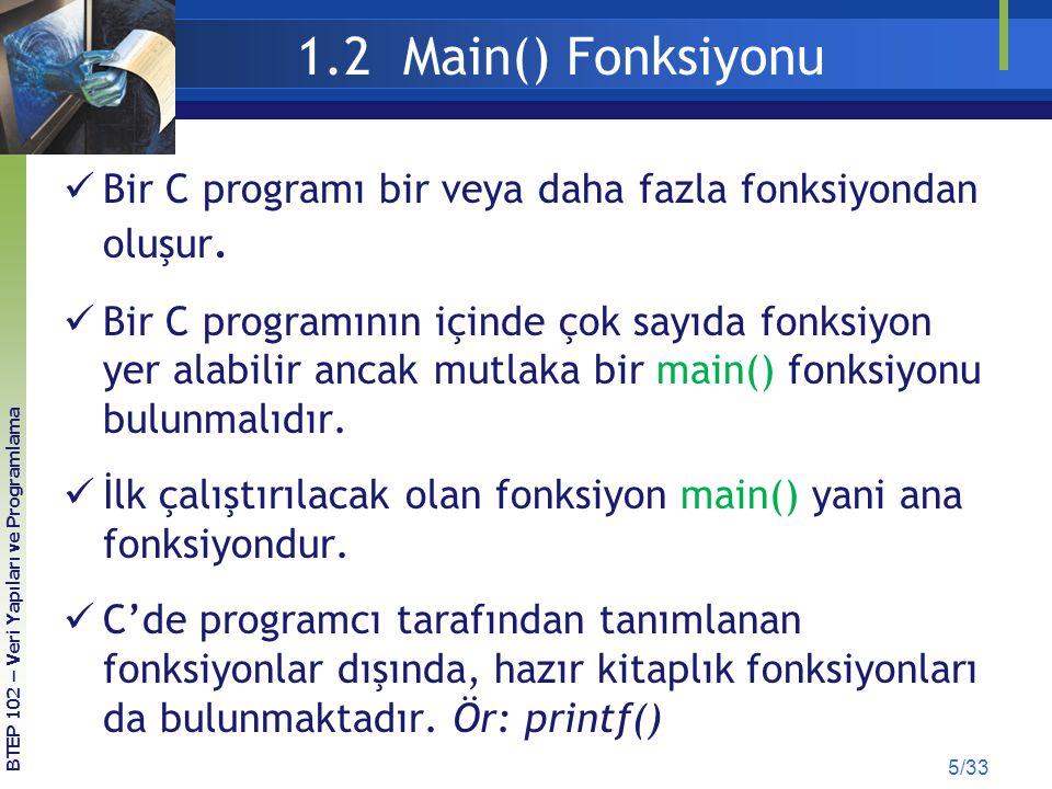 1.2 Main() Fonksiyonu Bir C programı bir veya daha fazla fonksiyondan oluşur. Bir C programının içinde çok sayıda fonksiyon yer alabilir ancak mutlaka