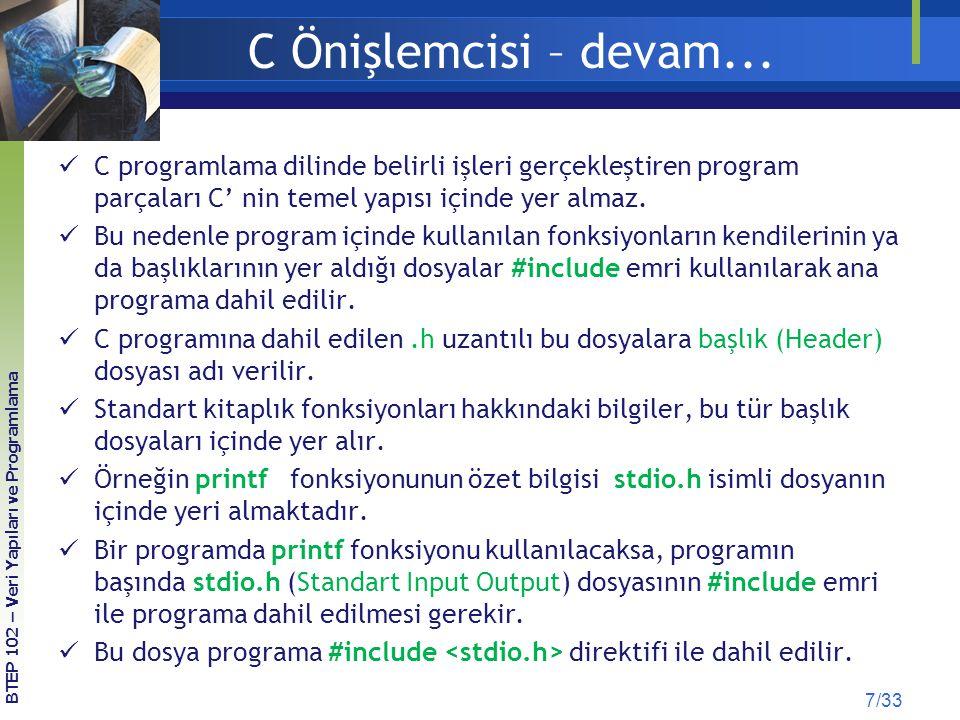 C Önişlemcisi – devam... C programlama dilinde belirli işleri gerçekleştiren program parçaları C' nin temel yapısı içinde yer almaz. Bu nedenle progra