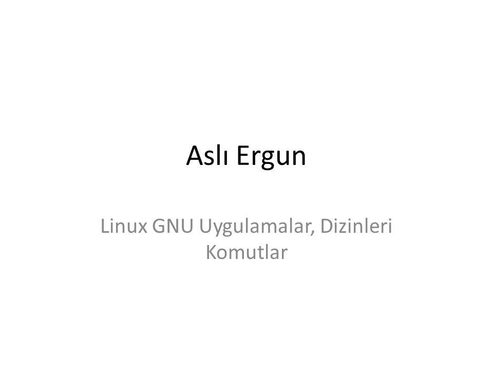 Aslı Ergun Linux GNU Uygulamalar, Dizinleri Komutlar