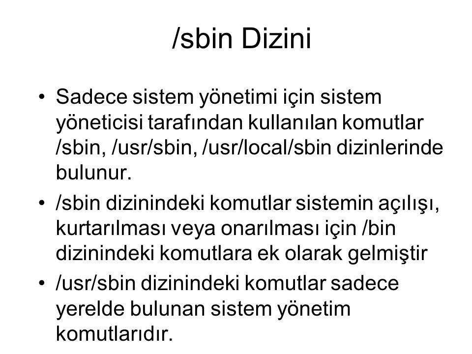 /sbin Dizini Sadece sistem yönetimi için sistem yöneticisi tarafından kullanılan komutlar /sbin, /usr/sbin, /usr/local/sbin dizinlerinde bulunur. /sbi