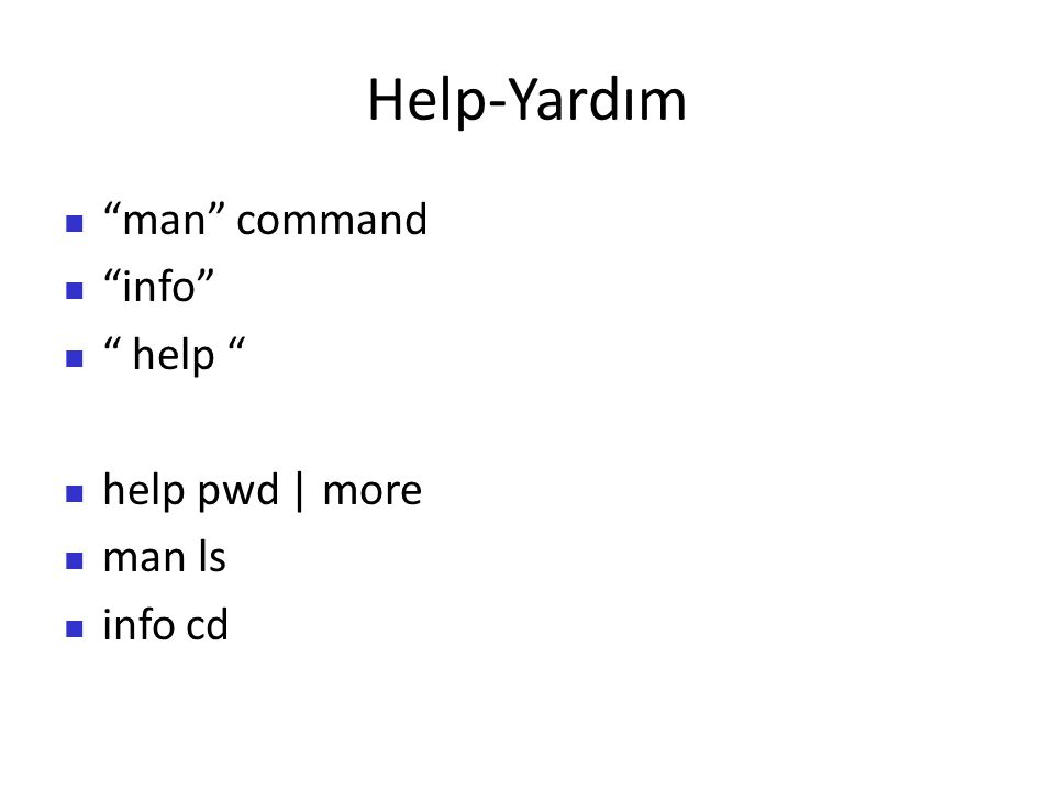 """Help-Yardım """"man"""" command """"info"""" """" help """" help pwd   more man ls info cd"""