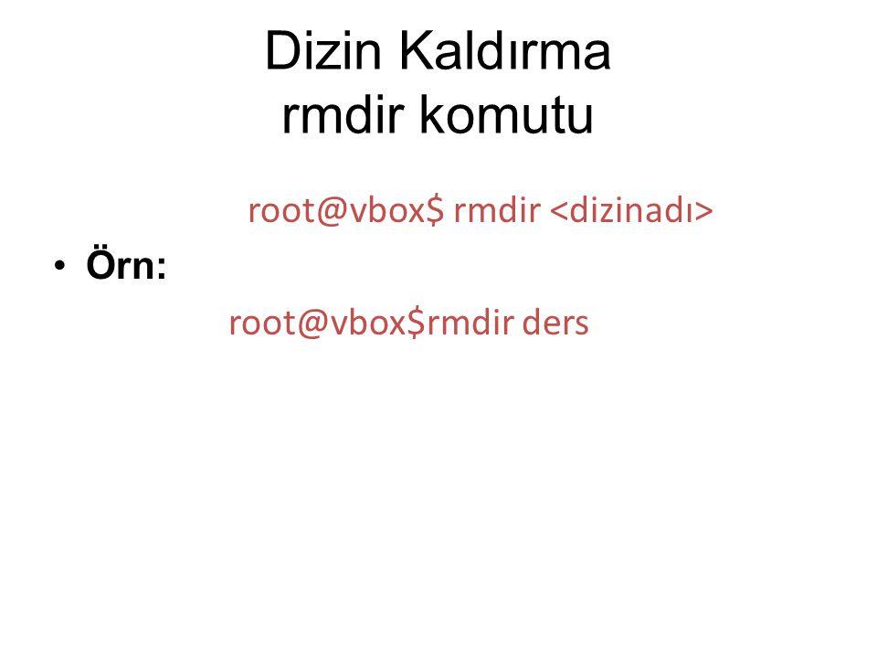 Dizin Kaldırma rmdir komutu root@vbox$ rmdir Örn: root@vbox$rmdir ders