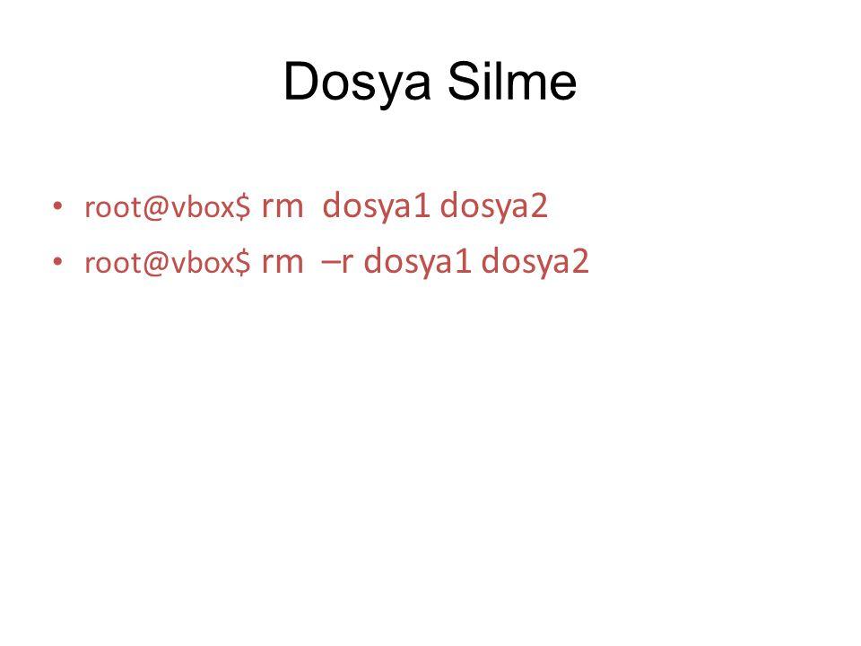 Dosya Silme root@vbox$ rm dosya1 dosya2 root@vbox$ rm –r dosya1 dosya2