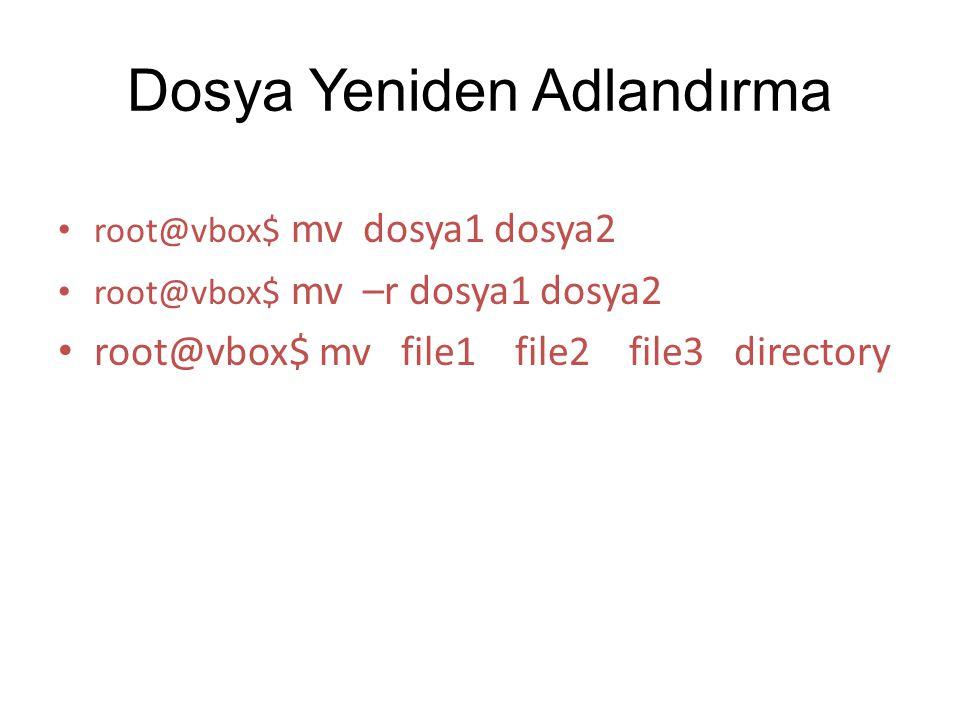 Dosya Yeniden Adlandırma root@vbox$ mv dosya1 dosya2 root@vbox$ mv –r dosya1 dosya2 root@vbox$ mv file1 file2 file3 directory