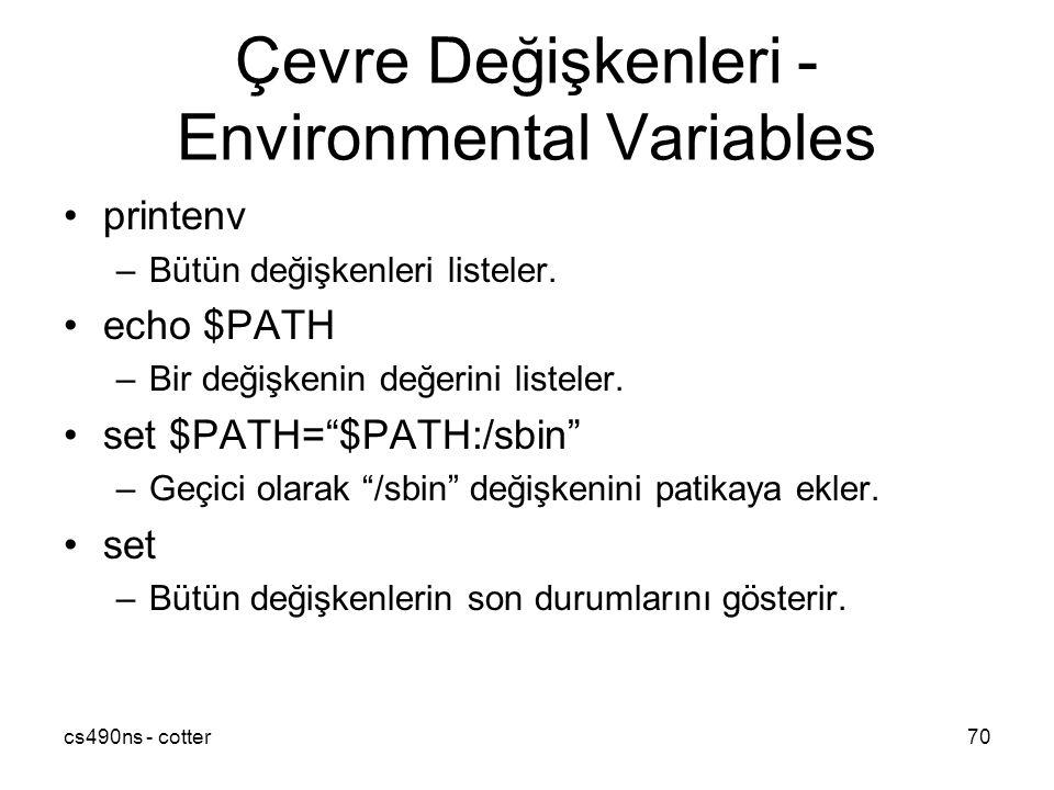 cs490ns - cotter70 Çevre Değişkenleri - Environmental Variables printenv –Bütün değişkenleri listeler. echo $PATH –Bir değişkenin değerini listeler. s