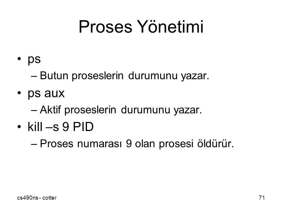 cs490ns - cotter71 Proses Yönetimi ps –Butun proseslerin durumunu yazar. ps aux –Aktif proseslerin durumunu yazar. kill –s 9 PID –Proses numarası 9 ol
