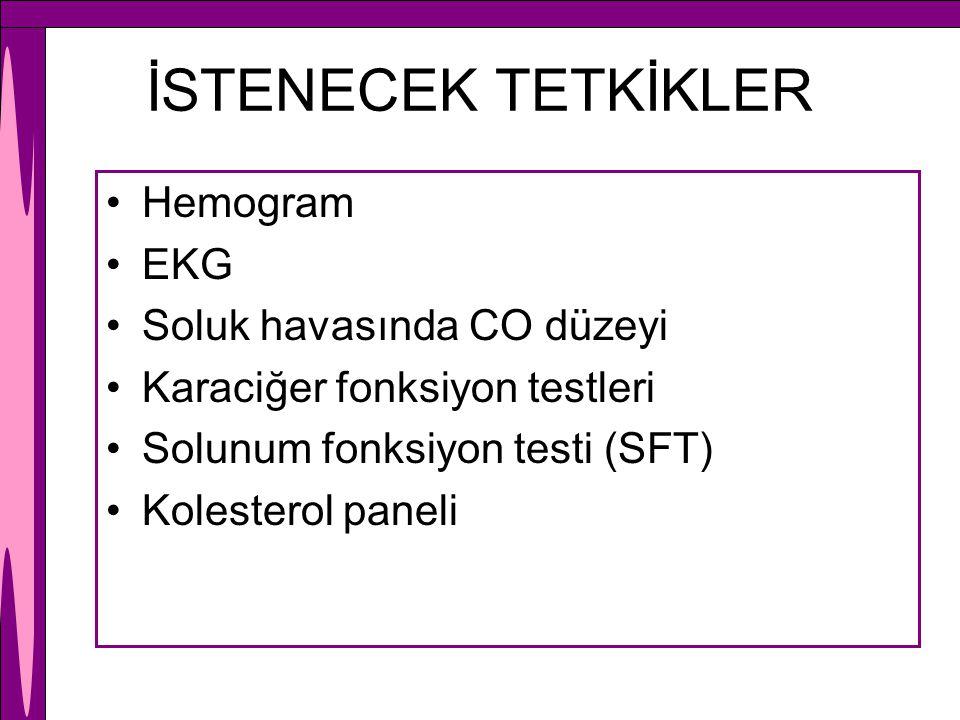 İSTENECEK TETKİKLER Hemogram EKG Soluk havasında CO düzeyi Karaciğer fonksiyon testleri Solunum fonksiyon testi (SFT) Kolesterol paneli