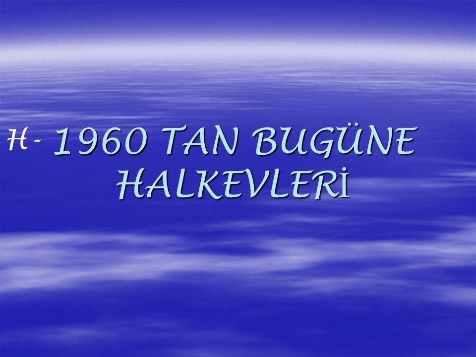 1960 TAN BUGÜNE HALKEVLER İ H-