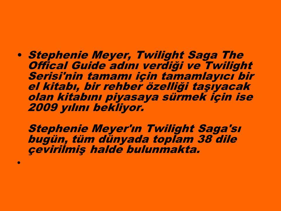 Stephenie Meyer, Twilight Saga The Offical Guide adını verdiği ve Twilight Serisi nin tamamı için tamamlayıcı bir el kitabı, bir rehber özelliği taşıyacak olan kitabını piyasaya sürmek için ise 2009 yılını bekliyor.