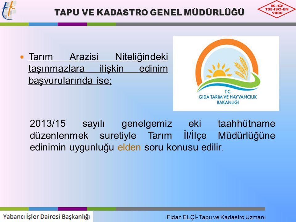Tarım Arazisi Niteliğindeki taşınmazlara ilişkin edinim başvurularında ise; Fidan ELÇİ- Tapu ve Kadastro Uzmanı TAPU VE KADASTRO GENEL MÜDÜRLÜĞÜ 2013/