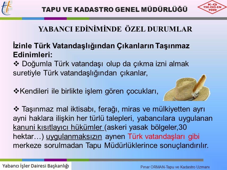 TAPU VE KADASTRO GENEL MÜDÜRLÜĞÜ YABANCI EDİNİMİNDE ÖZEL DURUMLAR İzinle Türk Vatandaşlığından Çıkanların Taşınmaz Edinimleri:  Doğumla Türk vatandaş