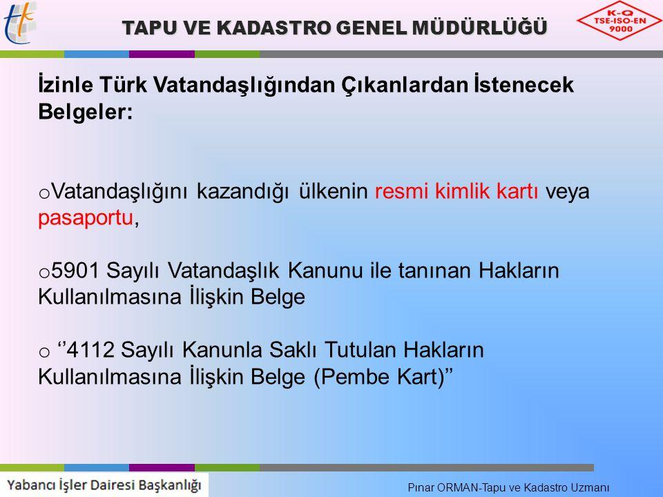 TAPU VE KADASTRO GENEL MÜDÜRLÜĞÜ İzinle Türk Vatandaşlığından Çıkanlardan İstenecek Belgeler: o Vatandaşlığını kazandığı ülkenin resmi kimlik kartı ve