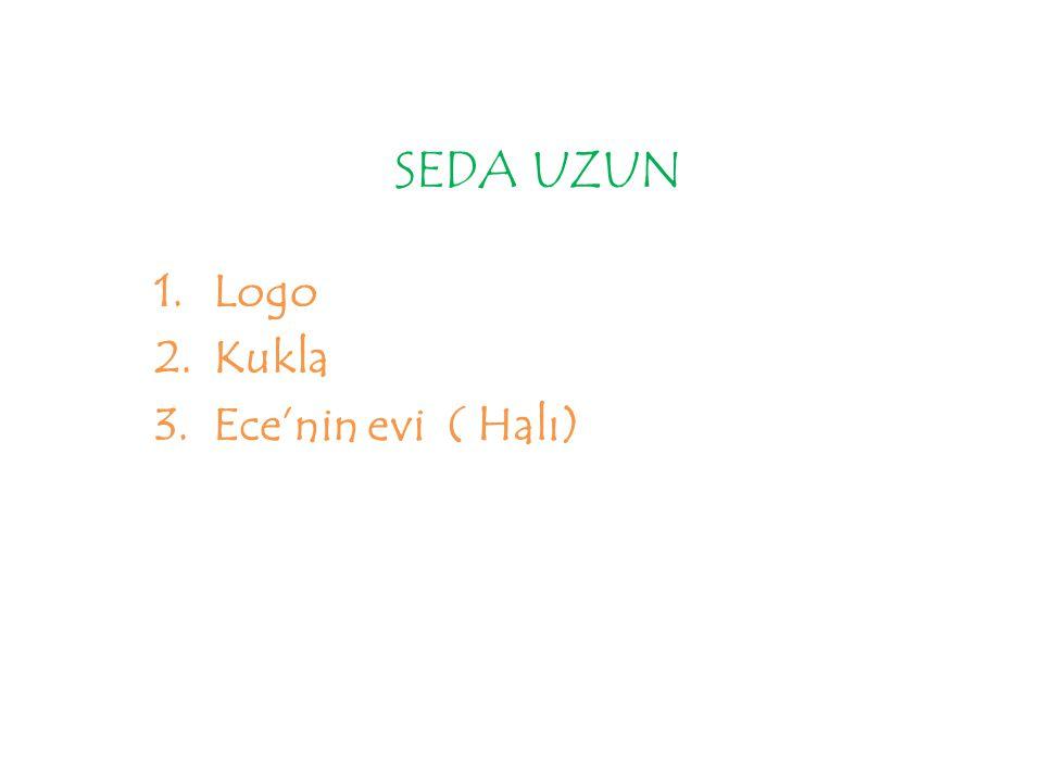 SEDA UZUN 1.Logo 2.Kukla 3.Ece'nin evi ( Halı)