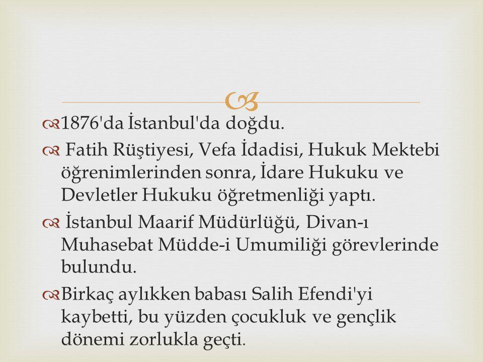   1876 da İstanbul da doğdu.