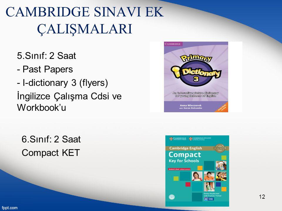 CAMBRIDGE SINAVI EK ÇALIŞMALARI 5.Sınıf: 2 Saat - Past Papers - I-dictionary 3 (flyers) İngilizce Çalışma Cdsi ve Workbook'u 12 6.Sınıf: 2 Saat Compac