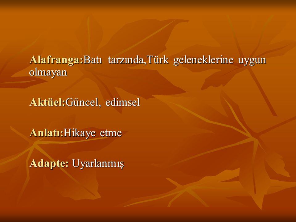 Alafranga:Batı tarzında,Türk geleneklerine uygun olmayan Alafranga:Batı tarzında,Türk geleneklerine uygun olmayan Aktüel:Güncel, edimsel Aktüel:Güncel