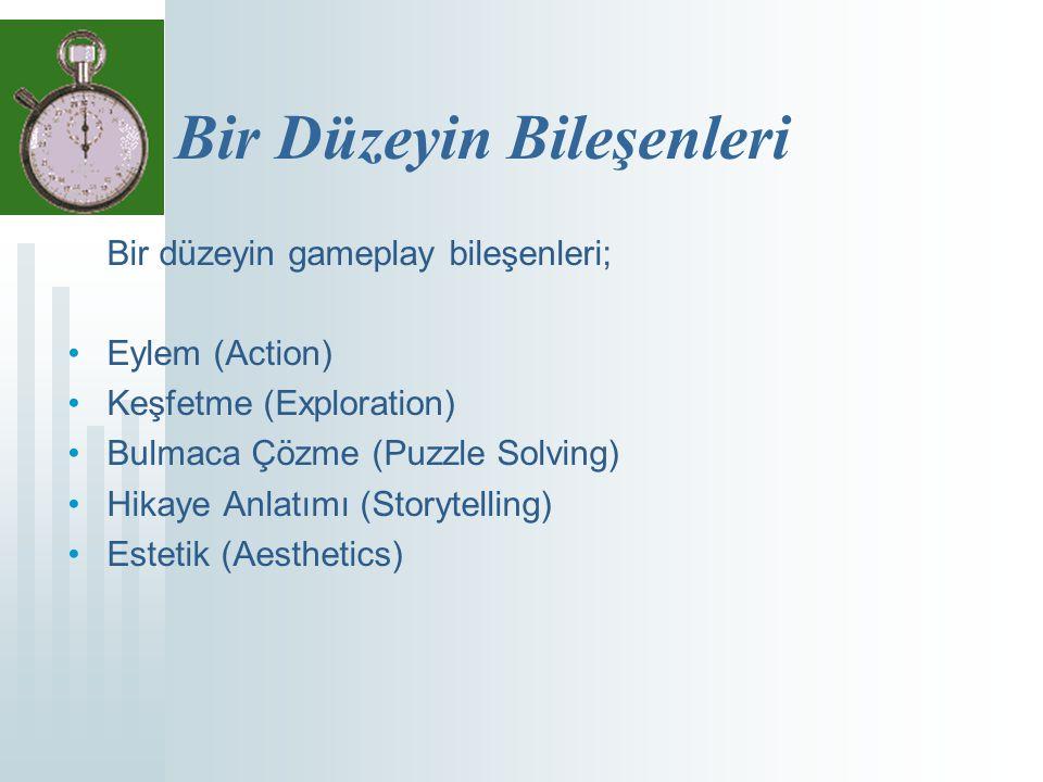 Bir Düzeyin Bileşenleri Bir düzeyin gameplay bileşenleri; Eylem (Action) Keşfetme (Exploration) Bulmaca Çözme (Puzzle Solving) Hikaye Anlatımı (Storytelling) Estetik (Aesthetics)
